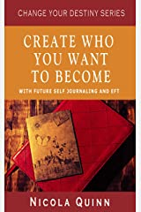 Create Who You Want To Become with Future Self Journaling and EFT (Change Your Destiny) Kindle Edition