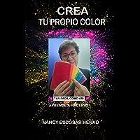 CREA TU PROPIO COLOR: TAN FACIL COMO ASI, APRENDE A HACERLO (Spanish Edition)