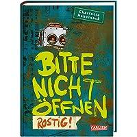 Bitte nicht öffnen 6: Rostig!: Kinderbuch-Bestseller über lustige Wesen, chaotische Abenteuer und beste Freunde ab 8 (6)
