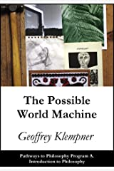 The Possible World Machine: Pathways Program A. Introduction to Philosophy (Pathways to Philosophy Book 1) Kindle Edition