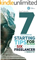 7 Starting Tips for Becoming a Six Figure Freelancer: The Ultimate Guide to the Successful Freelance Entrepreneur