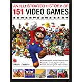 Illustrated History of 151 Videogames: A Detailed Guide to the Most Important Games
