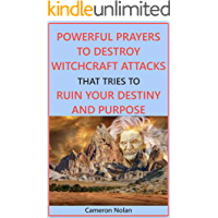 POWERFUL PRAYERS TO DESTROY WITCHCRAFT ATTACKS THAT TRIES TO RUIN YOUR DESTINY AND PURPOSE