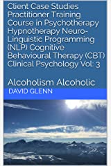 Client Case Studies Practitioner Training Course in Psychotherapy Hypnotherapy Neuro-Linguistic Programming (NLP) Cognitive Behavioural Therapy (CBT) Clinical ... - NLP - CBT. Clinical Psychology) Kindle Edition