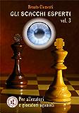 Gli Scacchi Esperti vol.3: Corso per giocatori agonisti e allenatori