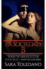 La Sociedad B: Nueva Esclava en el Club Secreto del Amo Millonario (Novela de Erótica y BDSM) Versión Kindle