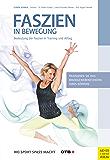 Faszien in Bewegung: Bedeutung der Faszien in Training und Alltag (Wo Sport Spaß macht)