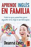 Aprende inglés en familia: Todo lo que necesitas para ayudar a tu hijo a ser bilingüe (Kailas No Ficción nº 15) (Spanish Edition)