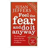 Feel The Fear And Do It Anyway: How to Turn Your Fear and Indecision into Confidence and Action