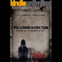Die schwärzesten Tage: Flucht aus Pommern 1945 - Zeitzeugenbericht