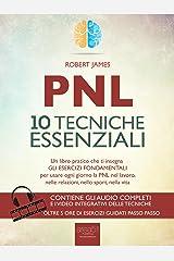 PNL. 10 tecniche essenziali: Un libro pratico che ti insegna gli esercizi fondamentali per usare ogni giorno la PNL nel lavoro, nelle relazioni, nello sport, nella vita Formato Kindle