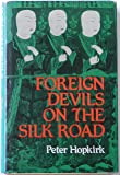 Foreign Devils on the Silk Road: The Search for Lost Cities and Treasures of Chinese Central Asia