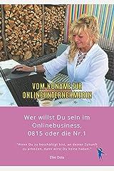 Vom Noname zur Onlineunternehmerin: Wer willst Du sein im Onlinebusiness, 0815 oder die Nr. 1 Kindle Ausgabe