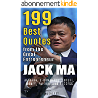 Jack Ma: 199 Best Quotes from the Great Entrepreneur: Alibaba, E-Commerce, Future, Money, Failure and Success (Powerful…