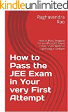 How to Pass the JEE Exam in Your very First Attempt: How to Plan, Prepare for and Pass JEE Exam From Home Without Spending a Fortune