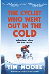 The Cyclist Who Went Out in the Cold: Adventures Along the Iron Curtain Trail Paperback