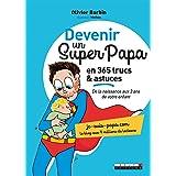 Devenir un super papa en 365 trucs et astuces (PARENTING)