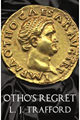 Otho's Regret: The Four Emperors Series: Book III Kindle Edition
