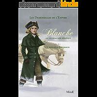 Blanche ou la cavalcade héroïque (Les demoiselles de l'Empire t. 2)