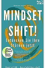 Mindset Shift! Entdecken Sie Ihre Stärken jetzt: Potenziale entfalten, Glaubenssätze & Überzeugungen bewusst ändern, die richtige Einstellung zum Erfolg gewinnen, Ziele erreichen Kindle Ausgabe