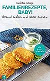 Familienrezepte, Baby!: Gesund, einfach und lecker kochen.