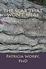 The Scar that Won't Heal: Stress, Trauma and Emotion in Chronic Disease Kindle Edition