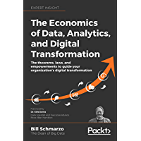The Economics of Data, Analytics, and Digital Transformation: The theorems, laws, and empowerments to guide your…