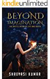 BEYOND IMAGINATION: THE BATTLE BETWEEN LIFE & DEATH