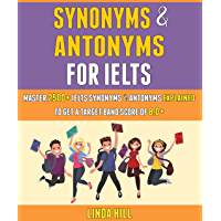 Synonyms And Antonyms For Ielts: Master 2500+ Ielts Synonyms & Antonyms Explained To Get A Target Band Score Of 8.0+.