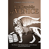 The Republic of Venice: The History of the Venetian Empire and Its Influence across the Mediterranean (English Edition)