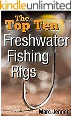 The Top Ten Freshwater Fishing Rigs