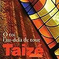 Taize: O Toi l'au-delà de Tout