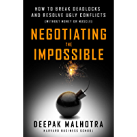 Negotiating the Impossible: How to Break Deadlocks and Resolve Ugly Conflicts (without Money or Muscle) (English Edition…
