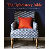 The Upholstery Bible: Complete Step-By-Step Techniques for Professional Results