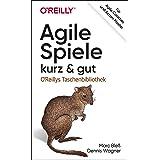 Agile Spiele – kurz & gut: Für Agile Coaches und Scrum Master (German Edition)