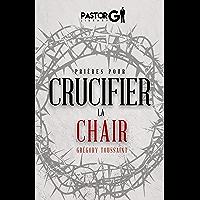 Prieres pour Crucifier la Chair