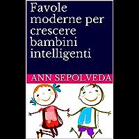 Favole moderne per crescere bambini intelligenti: Favole per bambini: libro di fiabe illustrate e storie della…