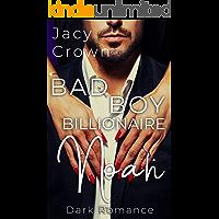 Bad Boy Billionaire Noah: Dark Romance (Bad Boy Billionaires)