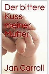 Der bittere Kuss meiner Mutter: Eine tragische Komödie Kindle Ausgabe