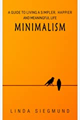 MINIMALISM: A Guide to Living a Simpler, Happier and Meaningful Life - By De-Cluttering & Saving Money Kindle Edition