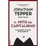 El mito del capitalismo: Los monopolios y la muerte de la competencia (No Ficción)