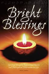 Bright Blessings: Spiritual Thoughts, Inspirational Quotes, & Philosophical Observations On Life Kindle Edition