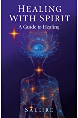 Healing with Spirit: A Guide to Healing Kindle Edition