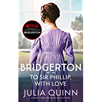 Bridgerton: To Sir Phillip, With Love (Bridgertons Book 5): Inspiration for the Netflix Original Series Bridgerton…
