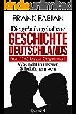 Die geheim gehaltene Geschichte Deutschlands: Von 1945 bis zur Gegenwart