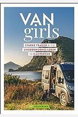 Van Girls. Starke Frauen und ihr ungebundenes Leben im Campervan. Persönliche Berichte von selbstständigen und mutigen Frauen, die im Van reisen, leben und arbeiten. Broschiert