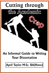 Cutting Through The Academic Crap: An Informal Guide to Writing Your Dissertation Kindle Edition