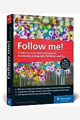 Follow me!: Erfolgreiches Social Media Marketing mit Facebook, Instagram und Co. Der Bestseller in der neuen 5. Auflage Broschiert