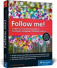 Follow me!: Erfolgreiches Social Media Marketing mit Facebook, Instagram und Co. Der Bestseller in neuer Auflage