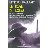 Le rose di Axum: La terza indagine del maggiore Aldo Morosini nell'Africa orientale italiana (Le indagini del maggiore Aldo M